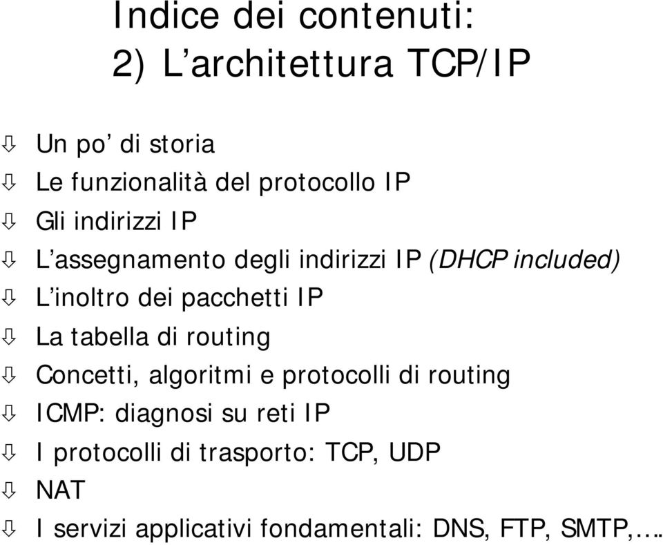 IP La tabella di routing Concetti, algoritmi e protocolli di routing ICMP: diagnosi su reti