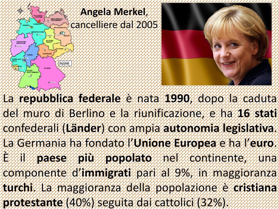 La Germania ha fondato l Unione Europea e ha l euro.