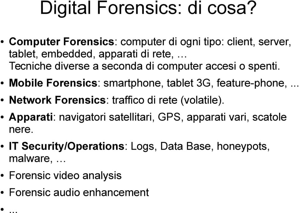 seconda di computer accesi o spenti. Mobile Forensics: smartphone, tablet 3G, feature-phone,.
