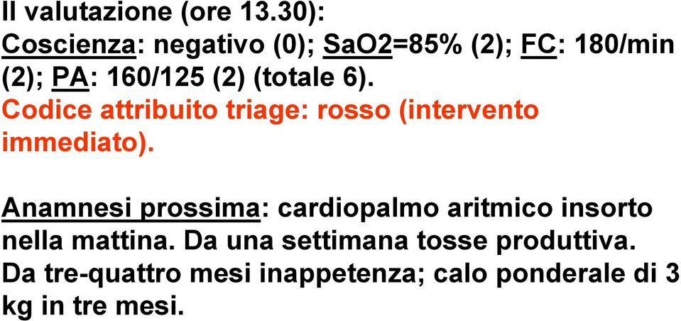 (totale 6). Codice attribuito triage: rosso (intervento immediato).