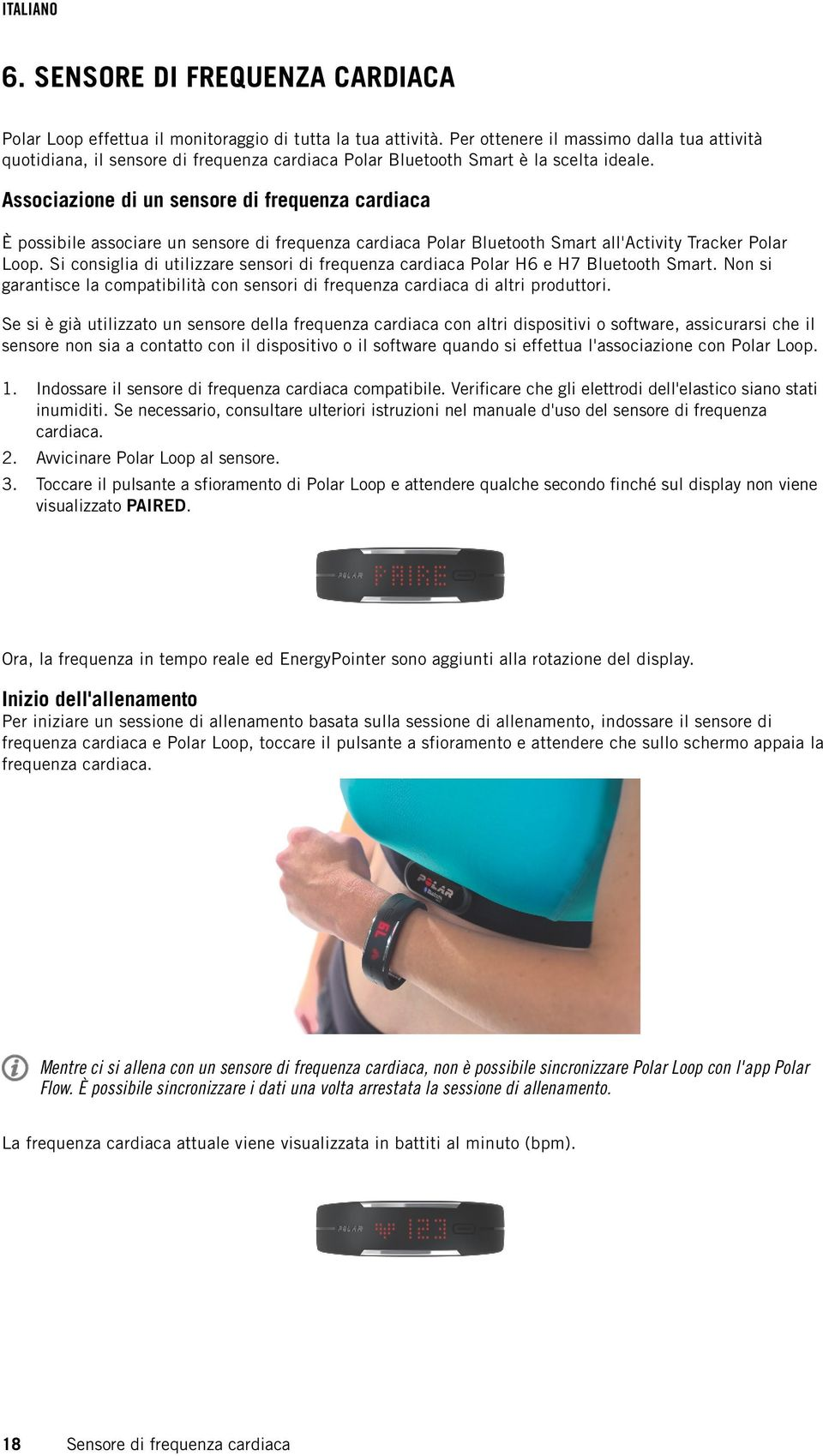 Associazione di un sensore di frequenza cardiaca È possibile associare un sensore di frequenza cardiaca Polar Bluetooth Smart all'activity Tracker Polar Loop.