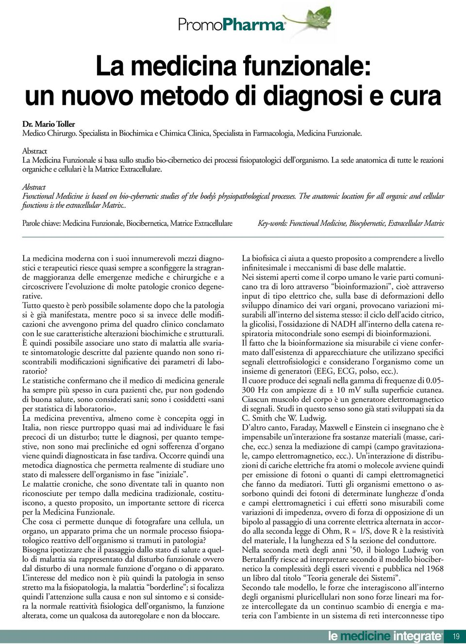 La sede anatomica di tutte le reazioni organiche e cellulari è la Matrice Extracellulare. Abstract Functional Medicine is based on bio-cybernetic studies of the body s physiopathological processes.