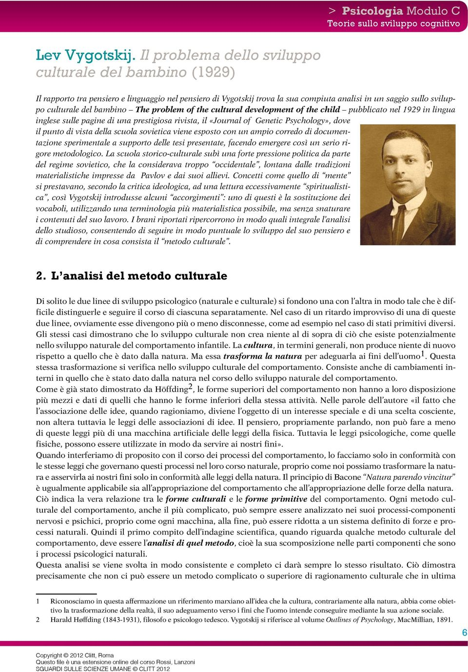 The problem of the cultural development of the child pubblicato nel 1929 in lingua inglese sulle pagine di una prestigiosa rivista, il «Journal of Genetic Psychology», dove il punto di vista della