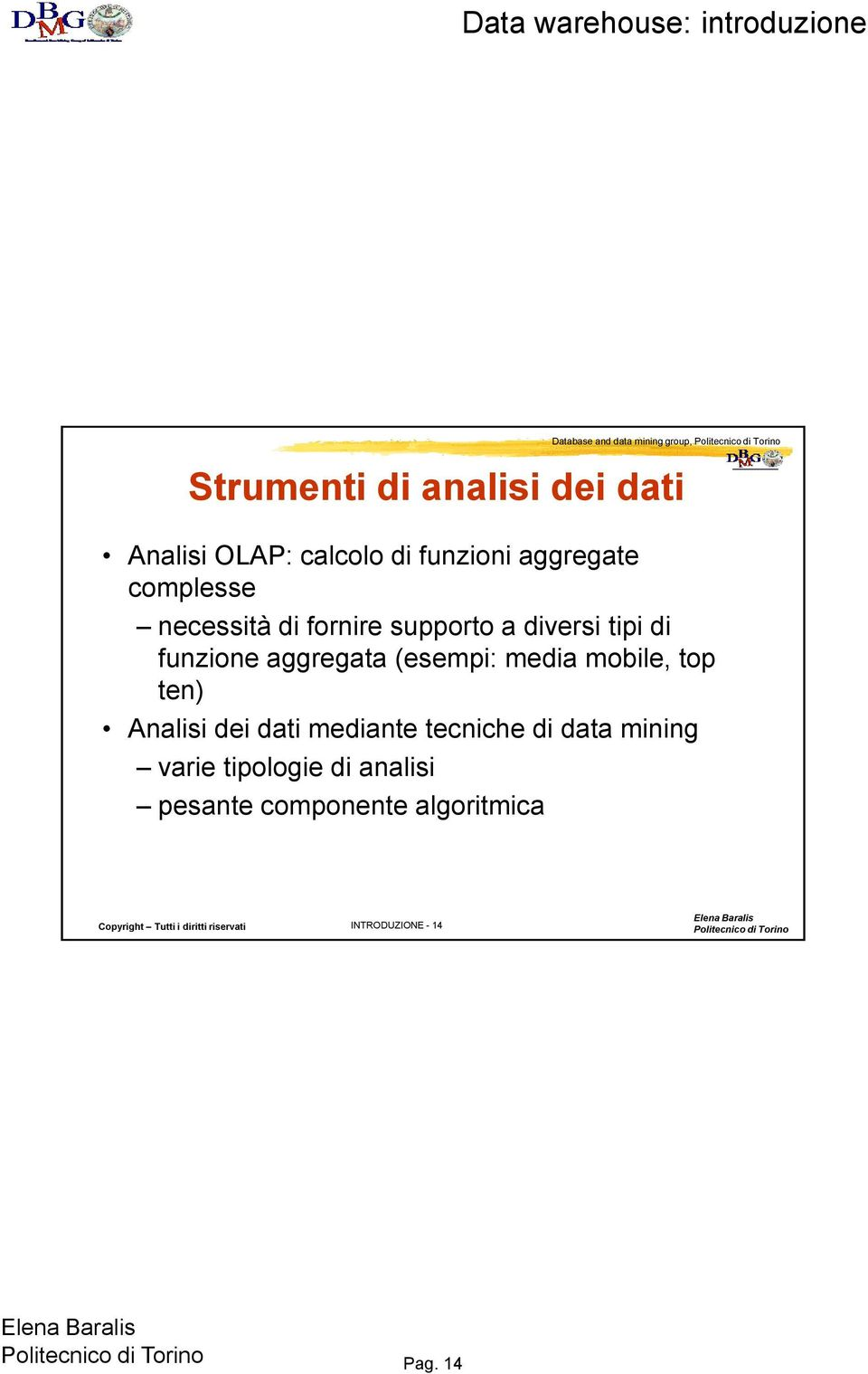 aggregata (esempi: media mobile, top ten) Analisi dei dati mediante tecniche di data