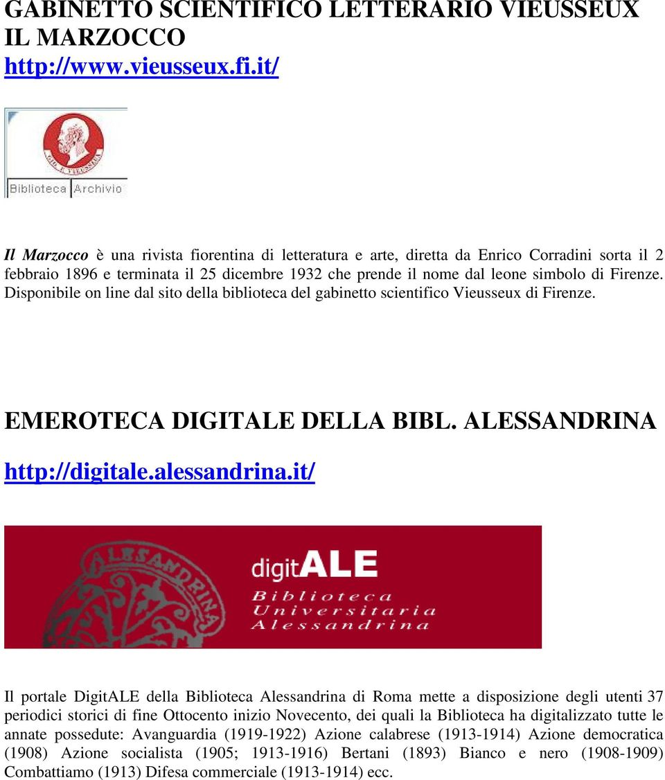 Disponibile on line dal sito della biblioteca del gabinetto scientifico Vieusseux di Firenze. EMEROTECA DIGITALE DELLA BIBL. ALESSANDRINA http://digitale.alessandrina.