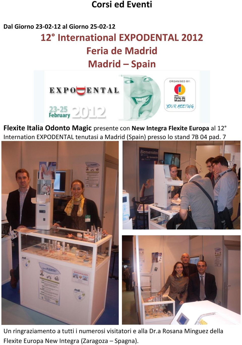 Internation EXPODENTAL tenutasi a Madrid (Spain) presso lo stand 7B 04 pad.