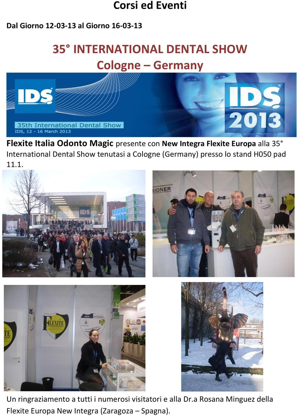 International Dental Show tenutasi a Cologne (Germany) presso lo stand H050 pad 11