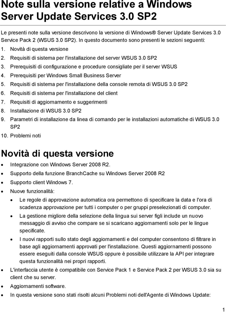 Prerequisiti di configurazione e procedure consigliate per il server WSUS 4. Prerequisiti per Windows Small Business Server 5. Requisiti di sistema per l'installazione della console remota di WSUS 3.