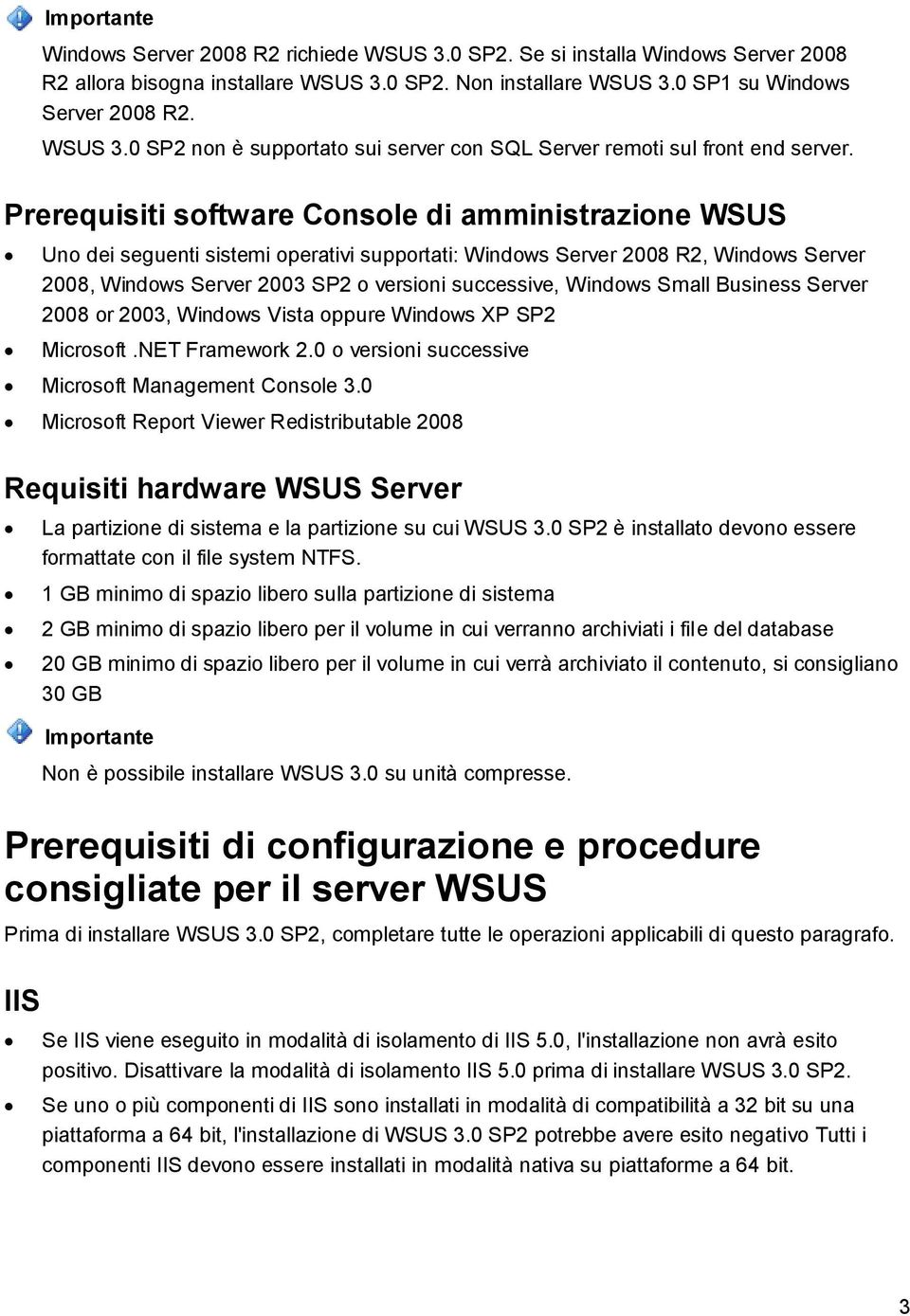 Windows Small Business Server 2008 or 2003, Windows Vista oppure Windows XP SP2 Microsoft.NET Framework 2.0 o versioni successive Microsoft Management Console 3.