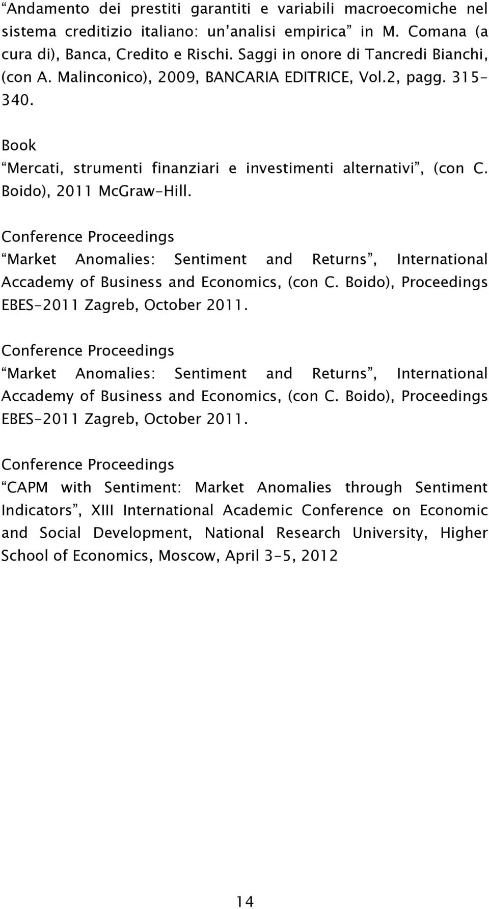 Boido), 2011 McGraw-Hill. Market Anomalies: Sentiment and Returns, International Accademy of Business and Economics, (con C. Boido), Proceedings EBES-2011 Zagreb, October 2011.
