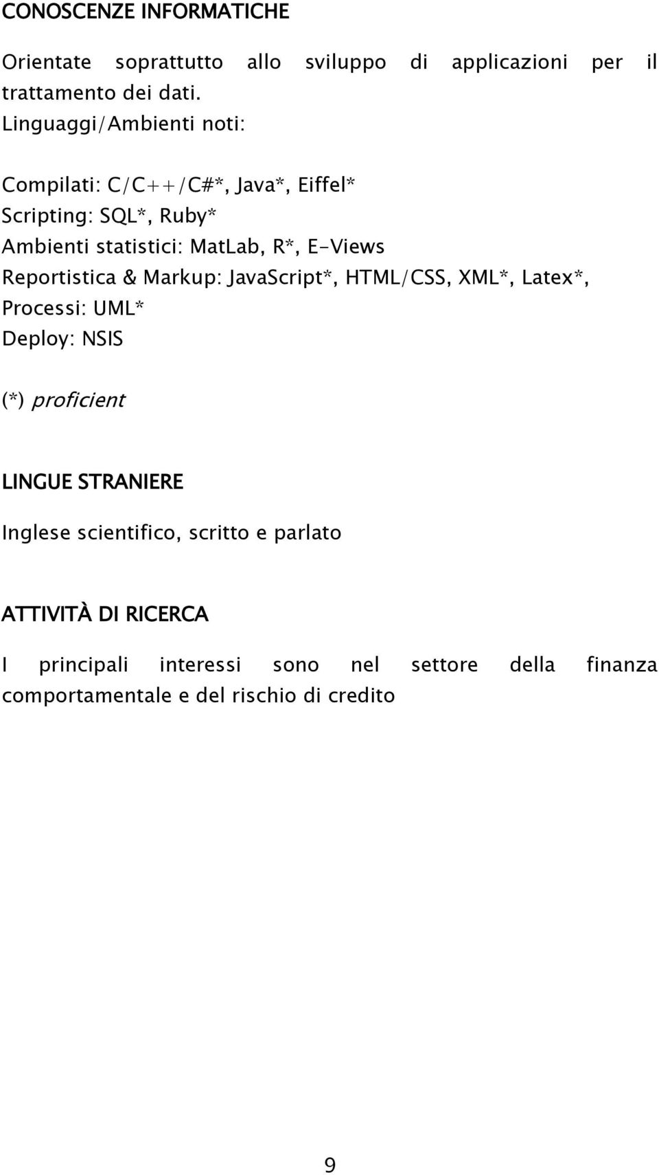 Reportistica & Markup: JavaScript*, HTML/CSS, XML*, Latex*, Processi: UML* Deploy: NSIS (*) proficient LINGUE STRANIERE