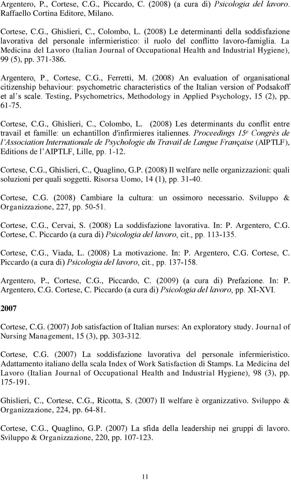 La Medicina del Lavoro (Italian Journal of Occupational Health and Industrial Hygiene), 99 (5), pp. 371-386. Argentero, P., Cortese, C.G., Ferretti, M.
