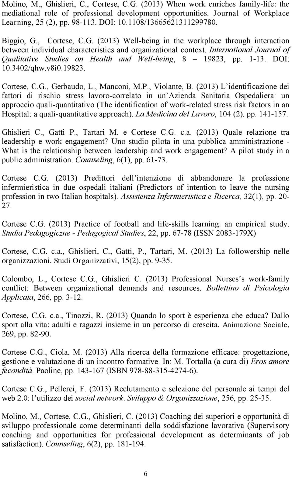 International Journal of Qualitative Studies on Health and Well-being, 8 19823, pp. 1-13. DOI: 10.3402/qhw.v8i0.19823. Cortese, C.G., Gerbaudo, L., Manconi, M.P., Violante, B.