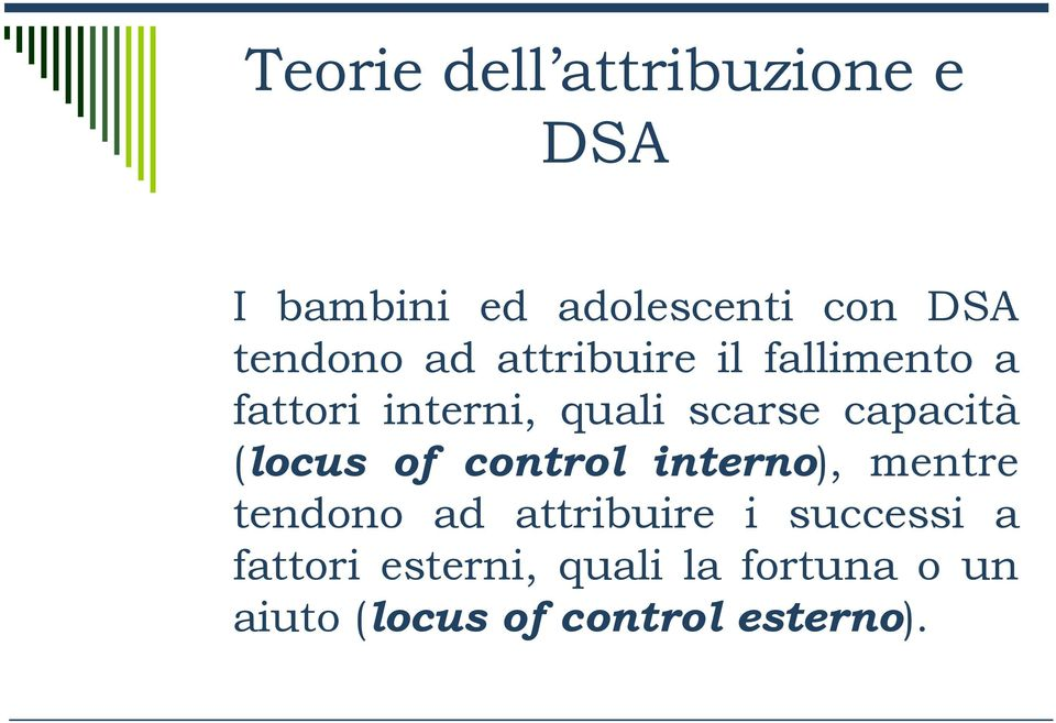 capacità (locus of control interno), mentre tendono ad attribuire i