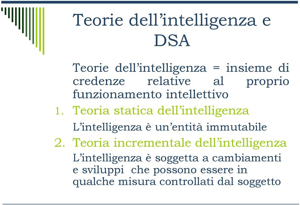 Teoria statica dell intelligenza L intelligenza è un entità immutabile 2.