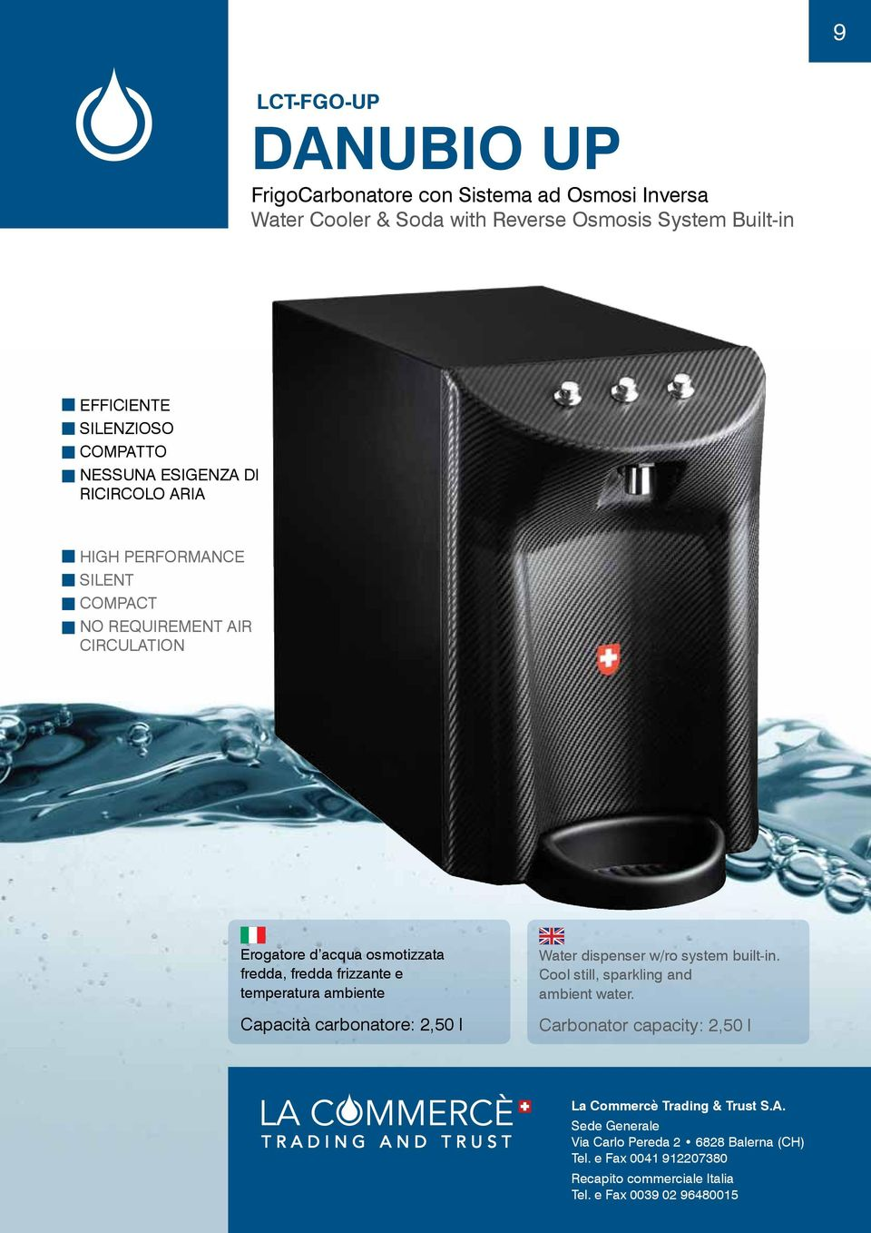 temperatura ambiente Capacità carbonatore: 2,50 l Water dispenser w/ro system built-in. Cool still, sparkling and ambient water.