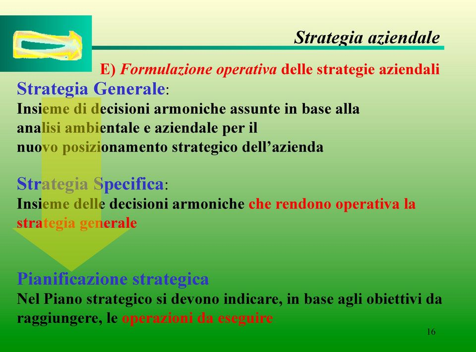 Strategia Specifica: Insieme delle decisioni armoniche che rendono operativa la strategia generale
