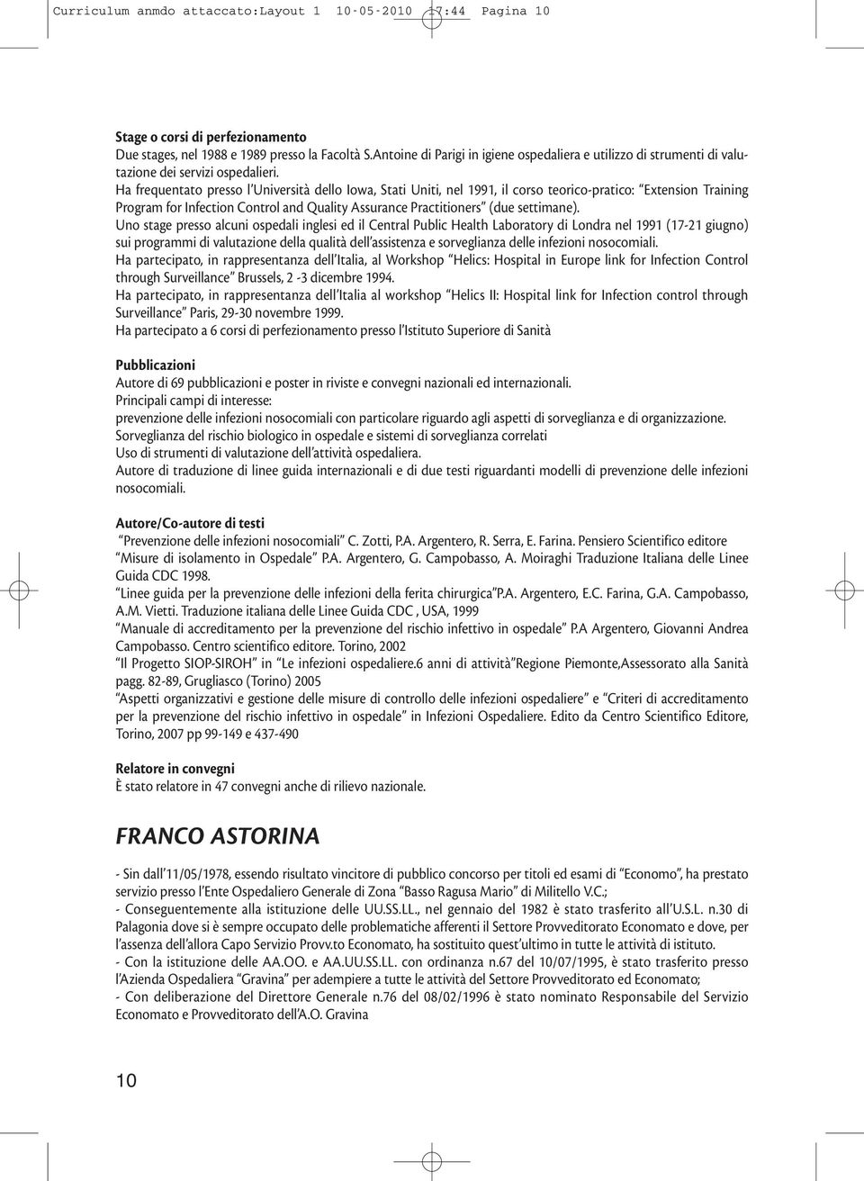 Ha frequentato presso l Università dello Iowa, Stati Uniti, nel 1991, il corso teorico-pratico: Extension Training Program for Infection Control and Quality Assurance Practitioners (due settimane).