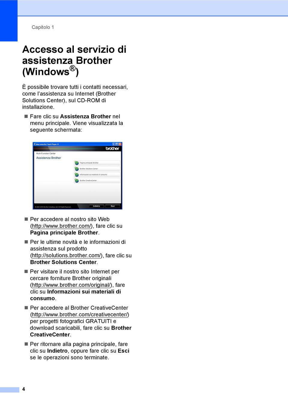 Per le ultime novità e le informazioni di assistenza sul prodotto (http://solutions.brother.com/), fare clic su Brother Solutions Center.