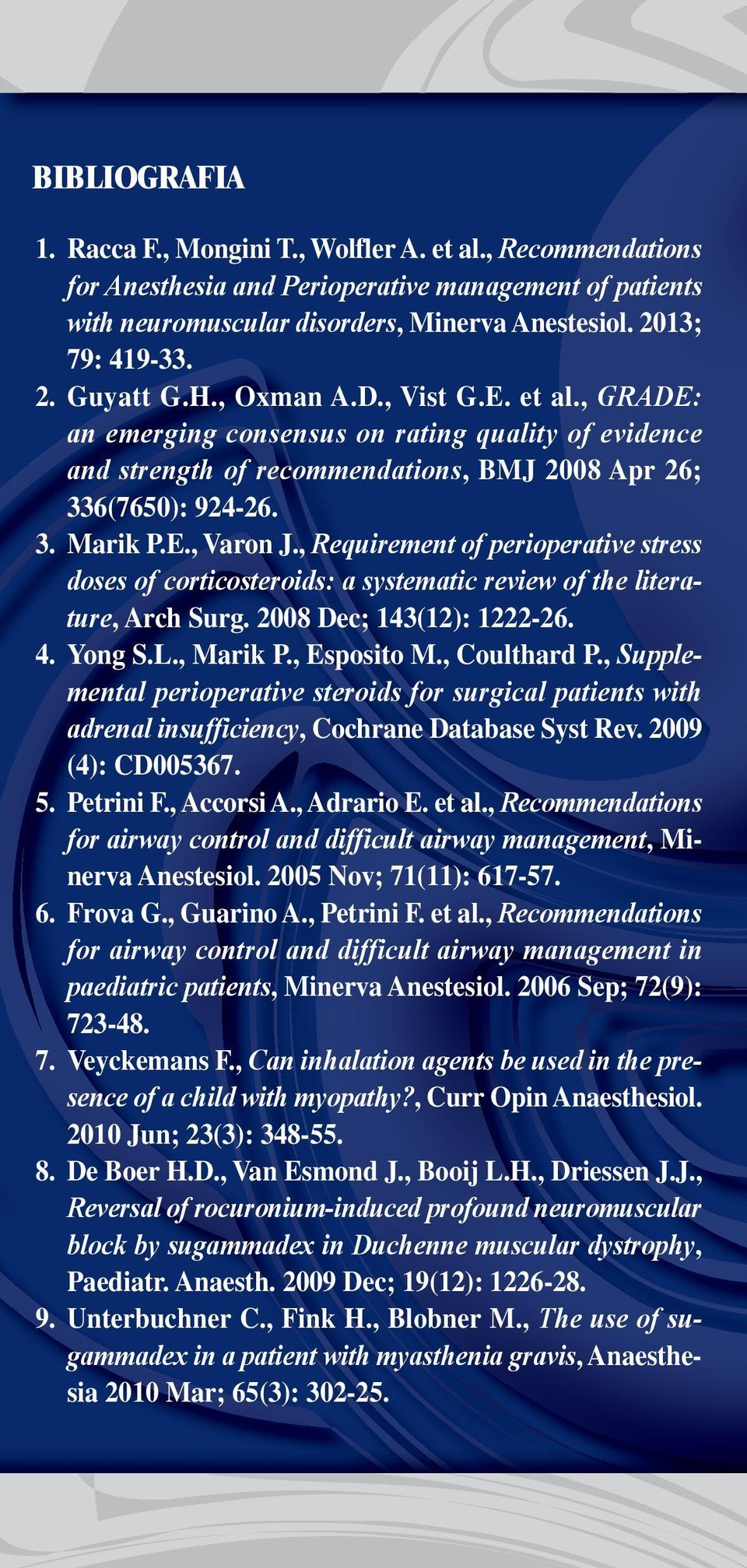 , Requirement of perioperative stress doses of corticosteroids: a systematic review of the literature, Arch Surg. 2008 Dec; 143(12): 1222-26. 4. Yong S.L., Marik P., Esposito M., Coulthard P.