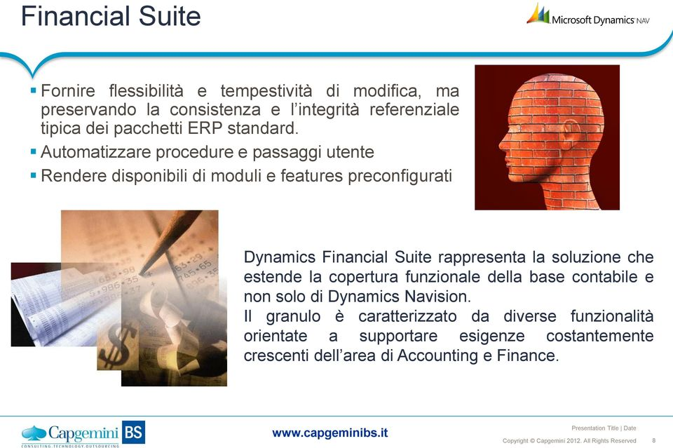 Automatizzare procedure e passaggi utente Rendere disponibili di moduli e features preconfigurati Dynamics Financial Suite rappresenta