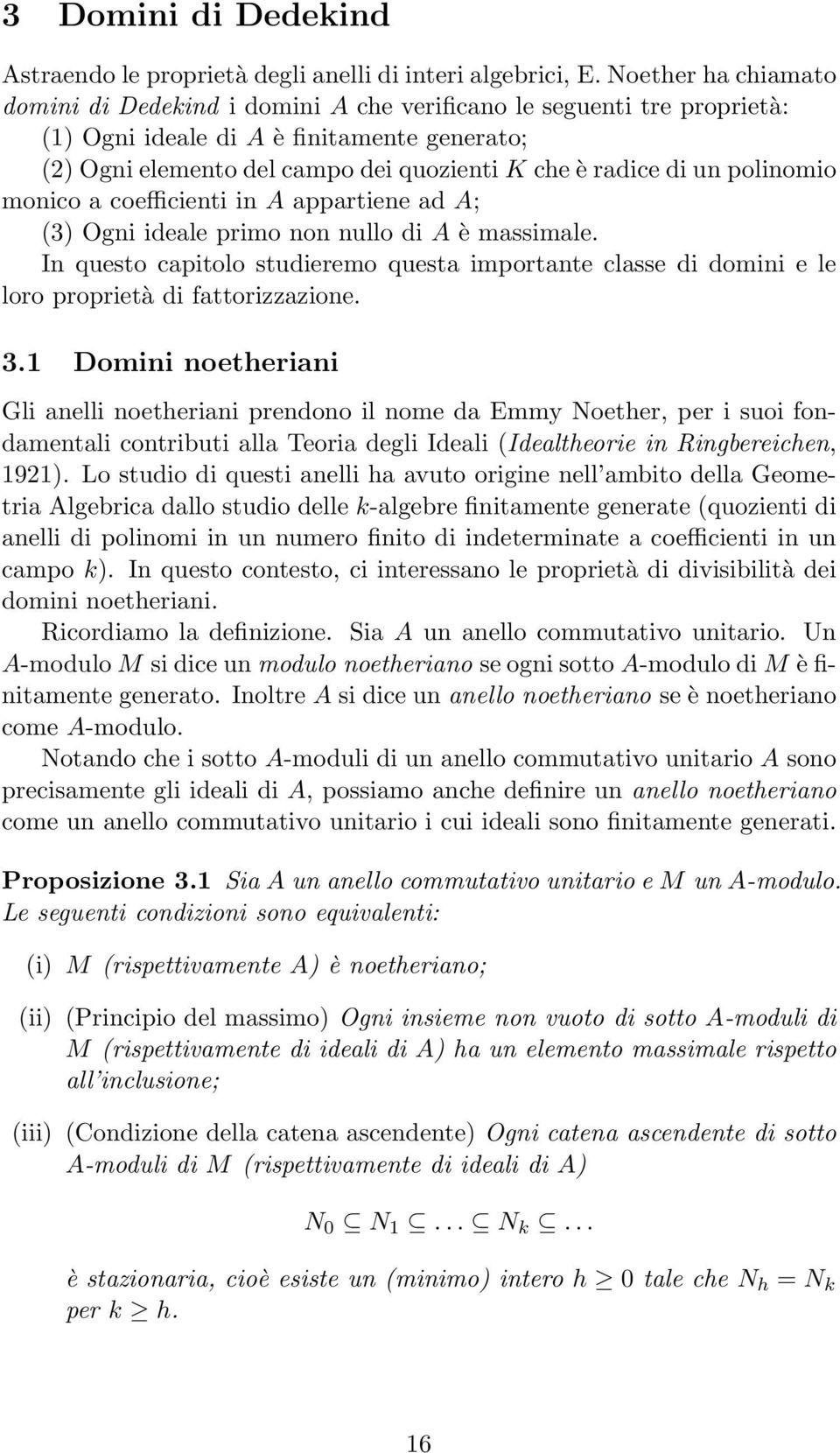 polinomio monico a coefficienti in A appartiene ad A; (3) Ogni ideale primo non nullo di A è massimale.