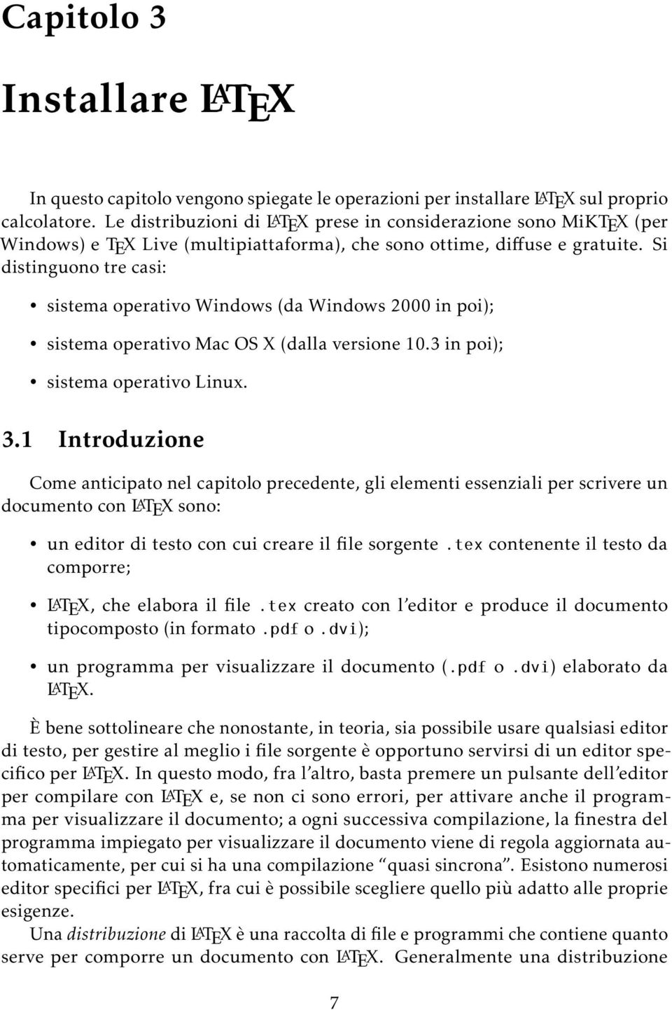 Si distinguono tre casi: sistema operativo Windows (da Windows 2000 in poi); sistema operativo Mac OS X (dalla versione 10.3 in poi); sistema operativo Linux. 3.