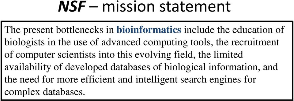 into this evolving field, the limited availability of developed databases of biological