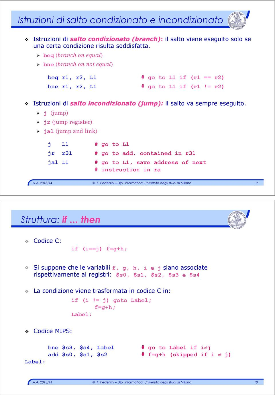 """ j (jump) "" jr (jump register) "" jal (jump and link)!!j L1 # go to L1 jr r31 # go to add. contained in r31 jal L1 # go to L1, save address of next # instruction in ra 9 Struttura: if then!"