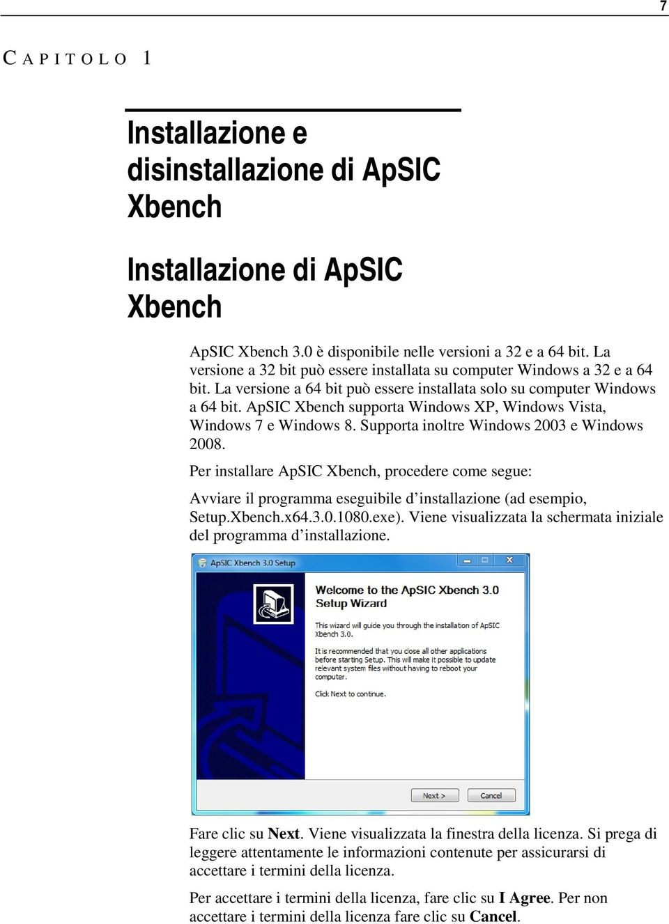 ApSIC Xbench supporta Windows XP, Windows Vista, Windows 7 e Windows 8. Supporta inoltre Windows 2003 e Windows 2008.