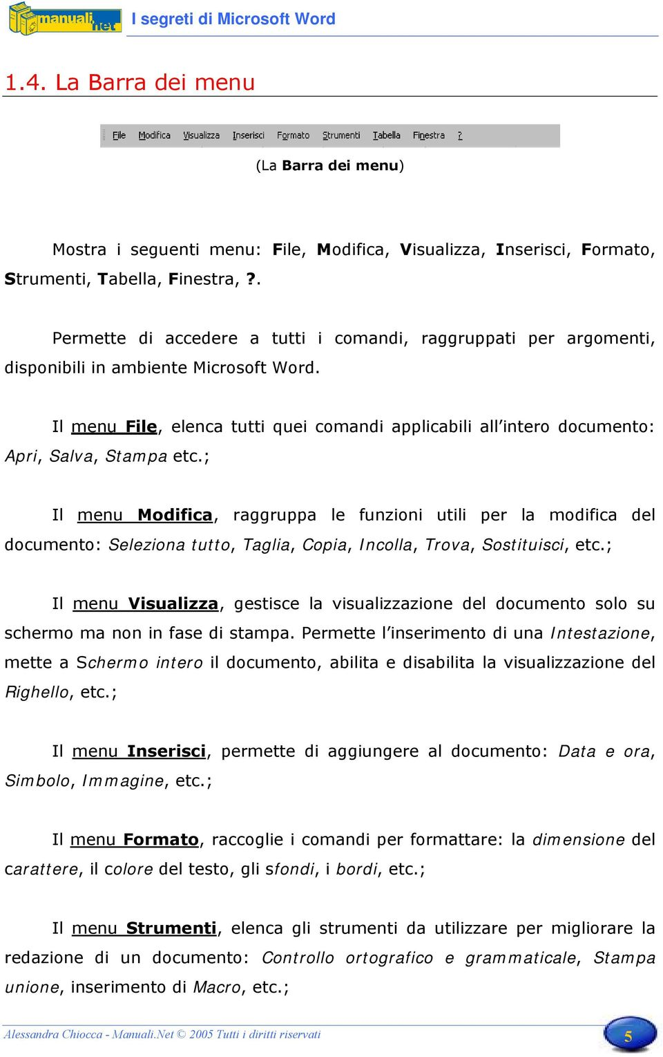 Il menu File, elenca tutti quei comandi applicabili all intero documento: Apri, Salva, Stampa etc.