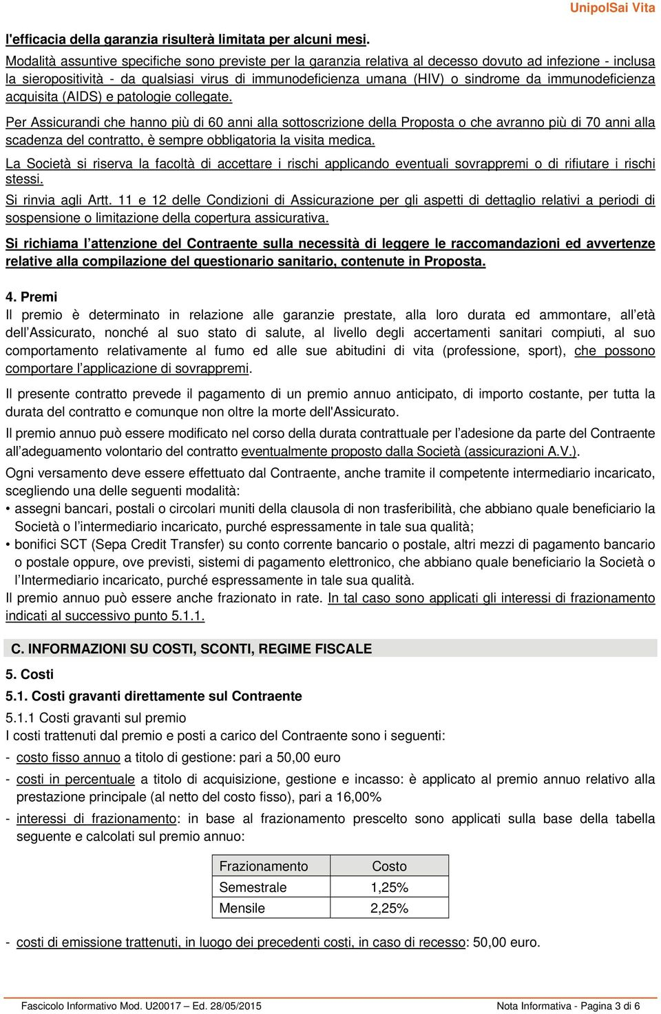 immunodeficienza acquisita (AIDS) e patologie collegate.