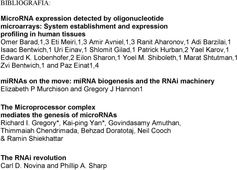 Shiboleth,1 Marat Shtutman,1 Zvi Bentwich,1 and Paz Einat1,4 mirnas on the move: mirna biogenesis and the RNAi machinery Elizabeth P Murchison and Gregory J Hannon1 The Microprocessor