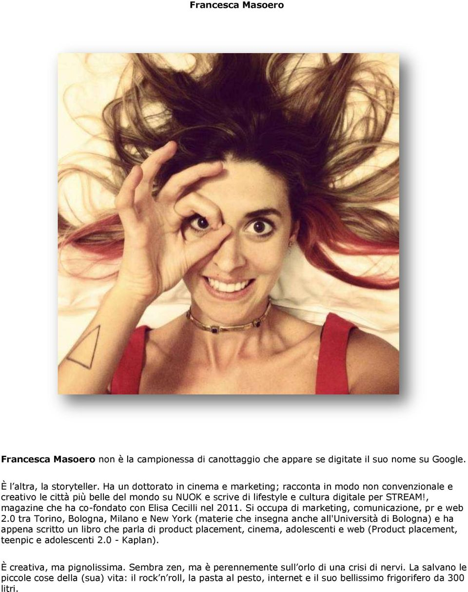 , magazine che ha co-fondato con Elisa Cecilli nel 2011. Si occupa di marketing, comunicazione, pr e web 2.