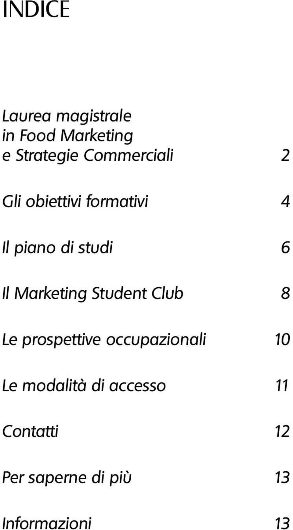 Marketing Student Club 8 Le prospettive occupazionali 10 Le