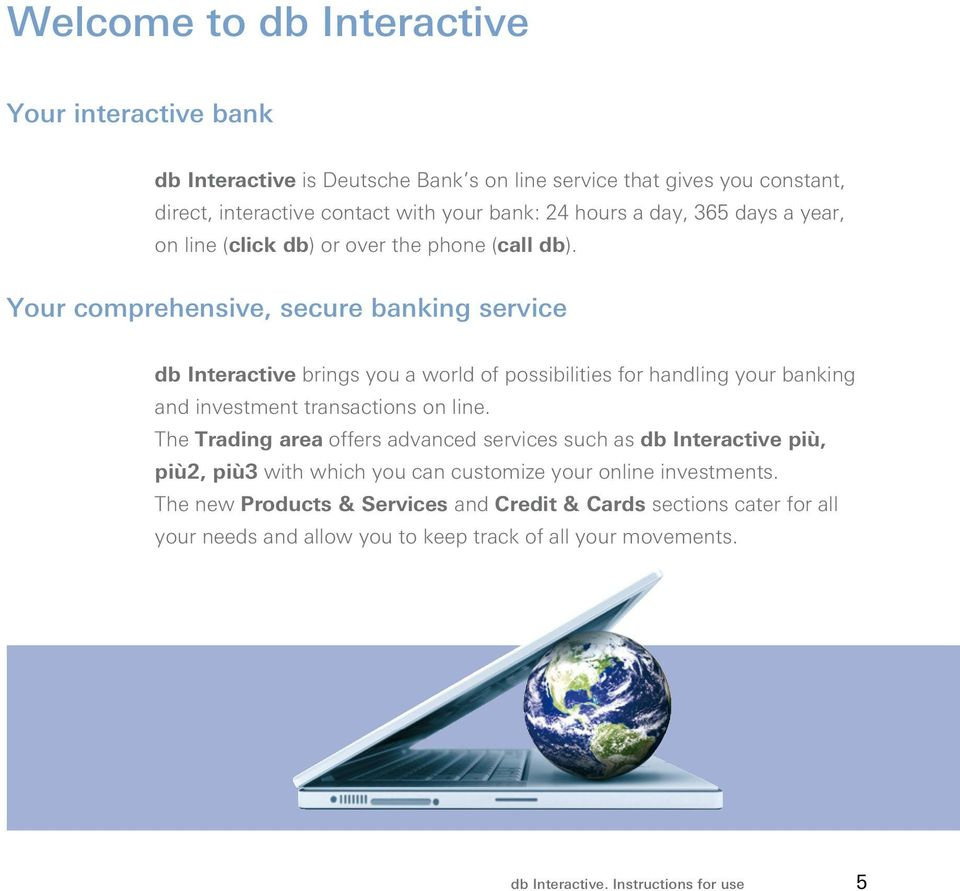 Your comprehensive, secure banking service db Interactive brings you a world of possibilities for handling your banking and investment transactions on line.