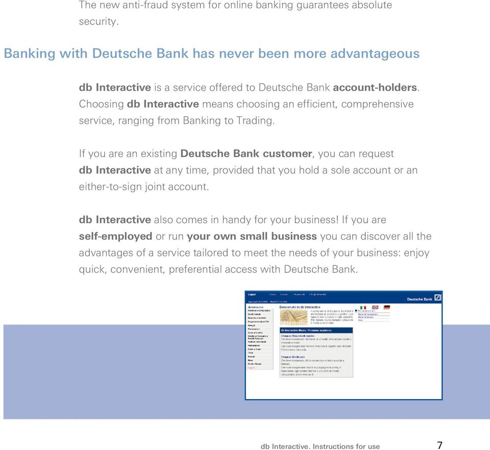 Choosing db Interactive means choosing an efficient, comprehensive service, ranging from Banking to Trading.