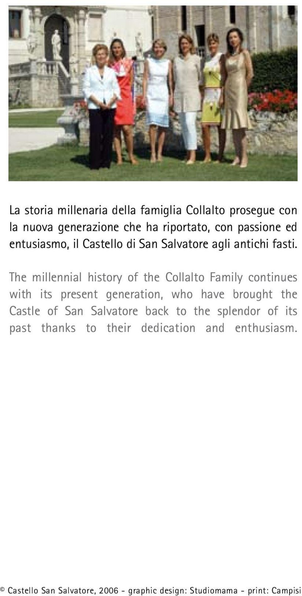 The millennial history of the Collalto Family continues with its present generation, who have brought the Castle