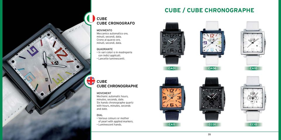 Lancette luminescenti. CA01 CA06 CA10 CUBE CUBE CHRONOGRAPHE Mechanic automatic hours, minutes, seconds, date.