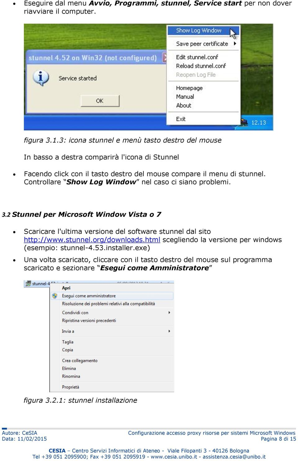 Controllare Show Log Window nel caso ci siano problemi. 3.2 Stunnel per Microsoft Window Vista o 7 Scaricare l'ultima versione del software stunnel dal sito http://www.stunnel.org/downloads.