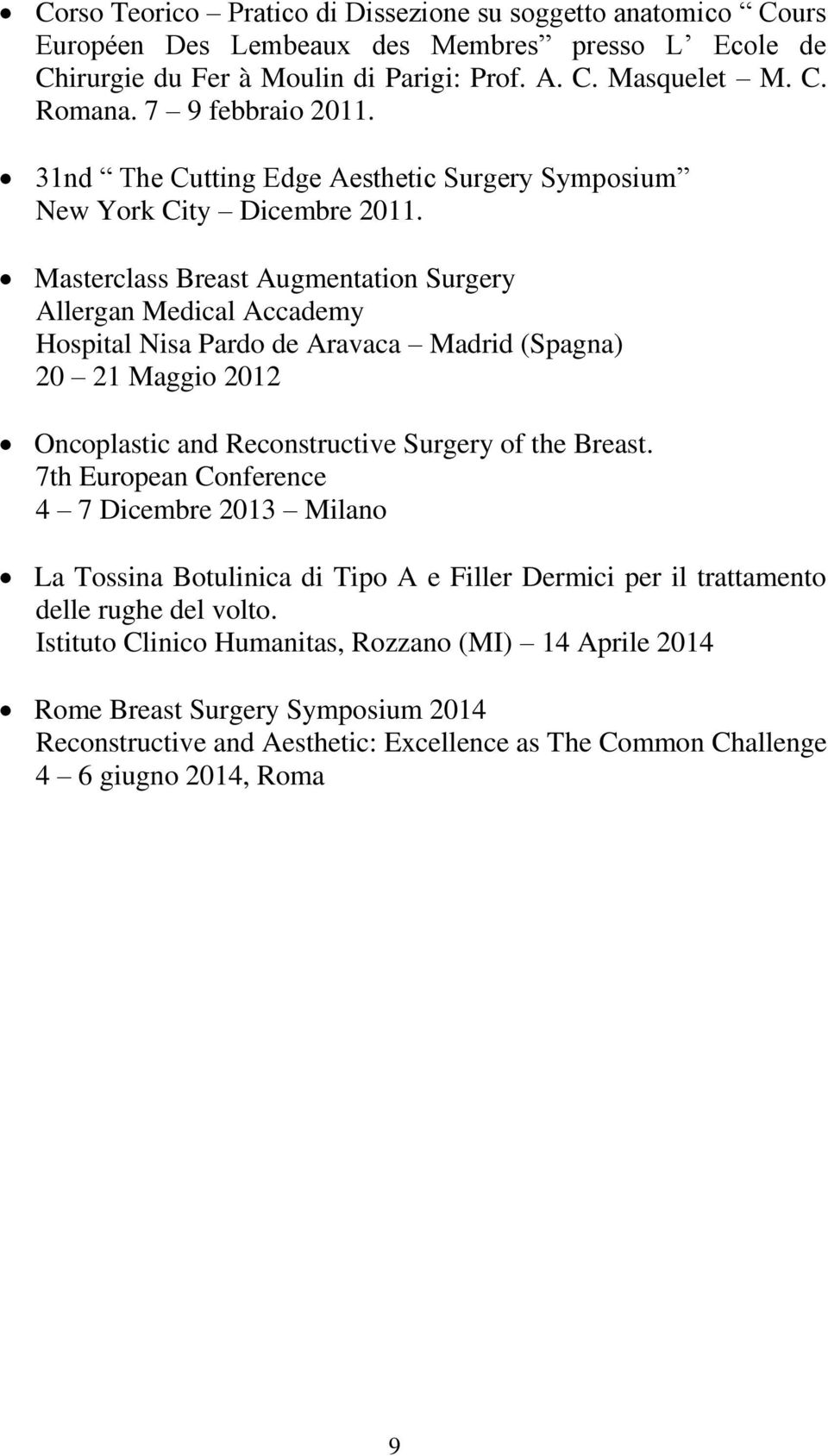 Masterclass Breast Augmentation Surgery Allergan Medical Accademy Hospital Nisa Pardo de Aravaca Madrid (Spagna) 20 21 Maggio 2012 Oncoplastic and Reconstructive Surgery of the Breast.