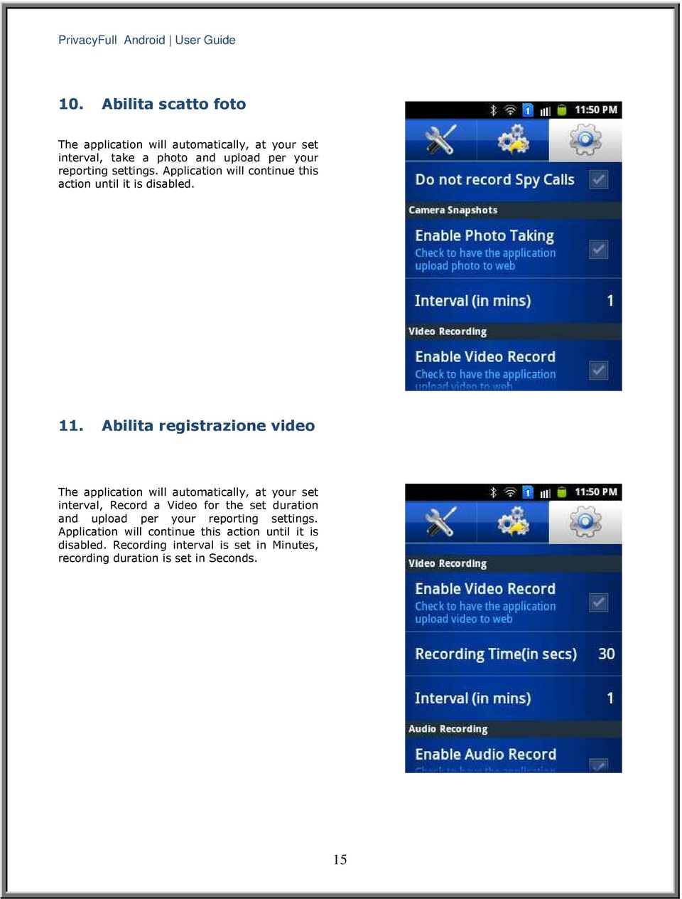 Abilita registrazione video The application will automatically, at your set interval, Record a Video for the set duration