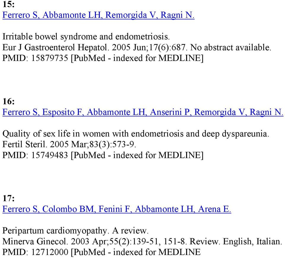 Quality of sex life in women with endometriosis and deep dyspareunia. Fertil Steril. 2005 Mar;83(3):573-9.