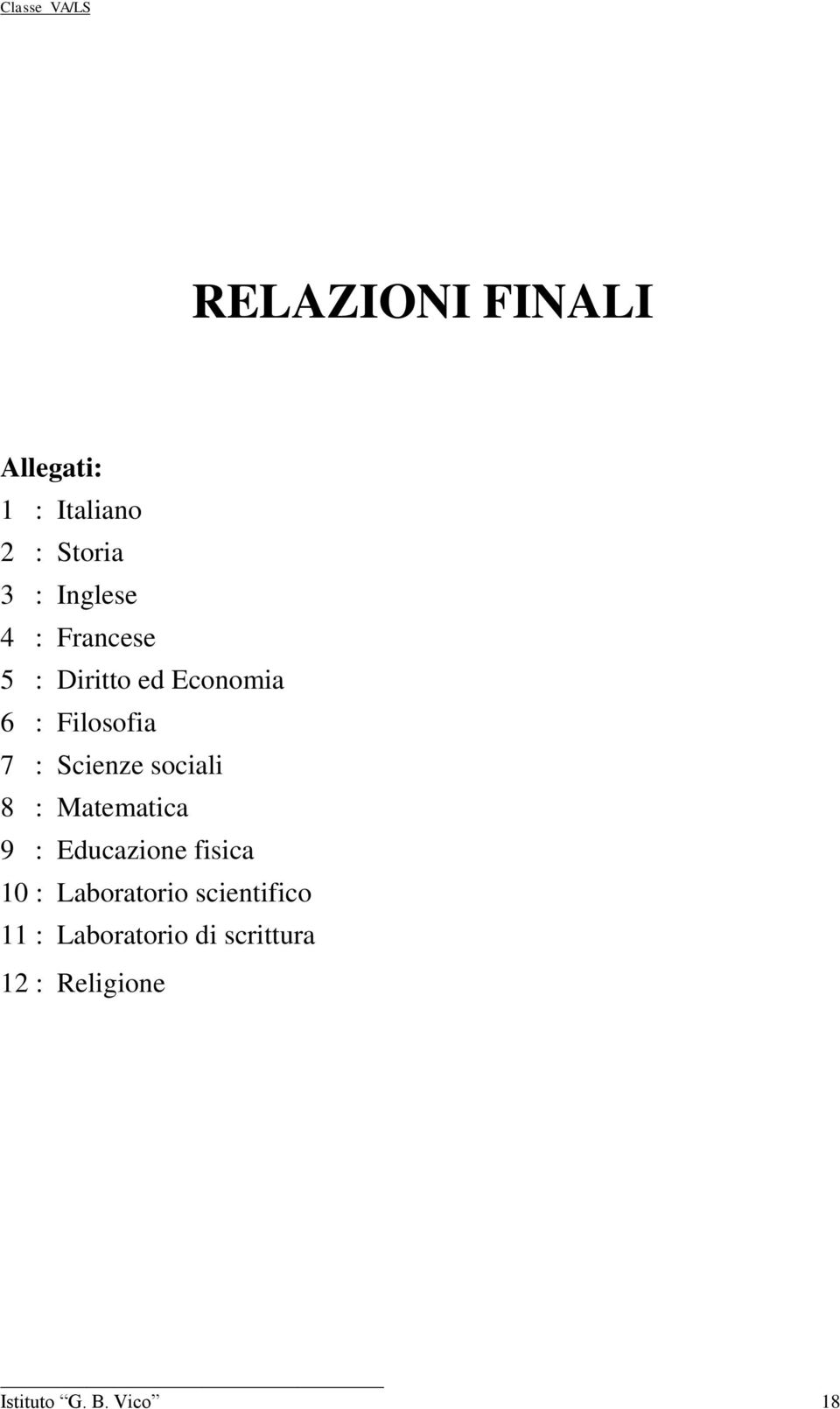 8 : Matematica 9 : Educazione fisica 10 : Laboratorio scientifico
