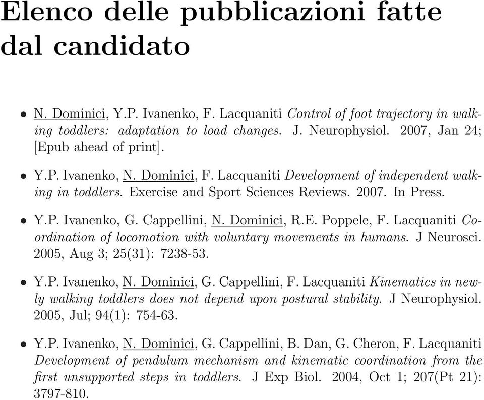 Cappellini, N. Dominici, R.E. Poppele, F. Lacquaniti Coordination of locomotion with voluntary movements in humans. J Neurosci. 2005, Aug 3; 25(31): 7238-53. Y.P. Ivanenko, N. Dominici, G.