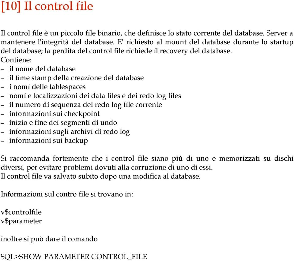 Contiene: il nome del database il time stamp della creazione del database i nomi delle tablespaces nomi e localizzazioni dei data files e dei redo log files il numero di sequenza del redo log file