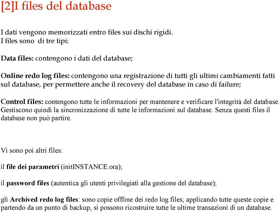recovery del database in caso di failure; Control files: contengono tutte le informazioni per mantenere e verificare l'integrità del database.