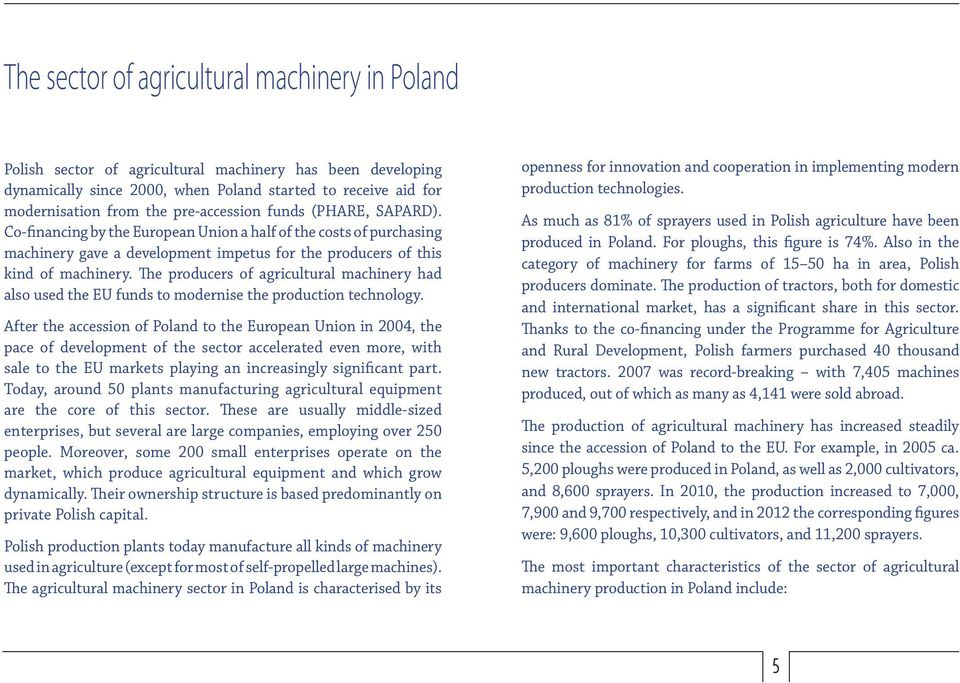The producers of agricultural machinery had also used the EU funds to modernise the production technology.
