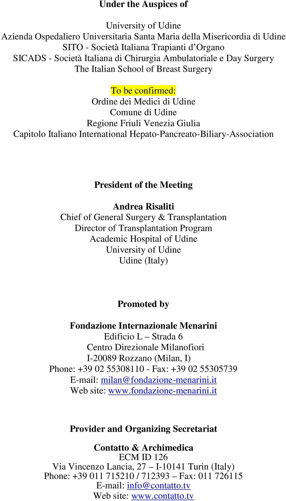 Hepato-Pancreato-Biliary-Association President of the Meeting Andrea Risaliti Chief of General Surgery & Transplantation Director of Transplantation Program Academic Hospital of Udine University of