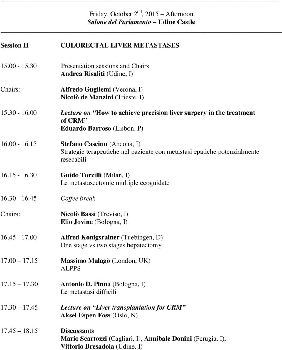 00 Lecture on How to achieve precision liver surgery in the treatment of CRM Eduardo Barroso (Lisbon, P) 16.00-16.